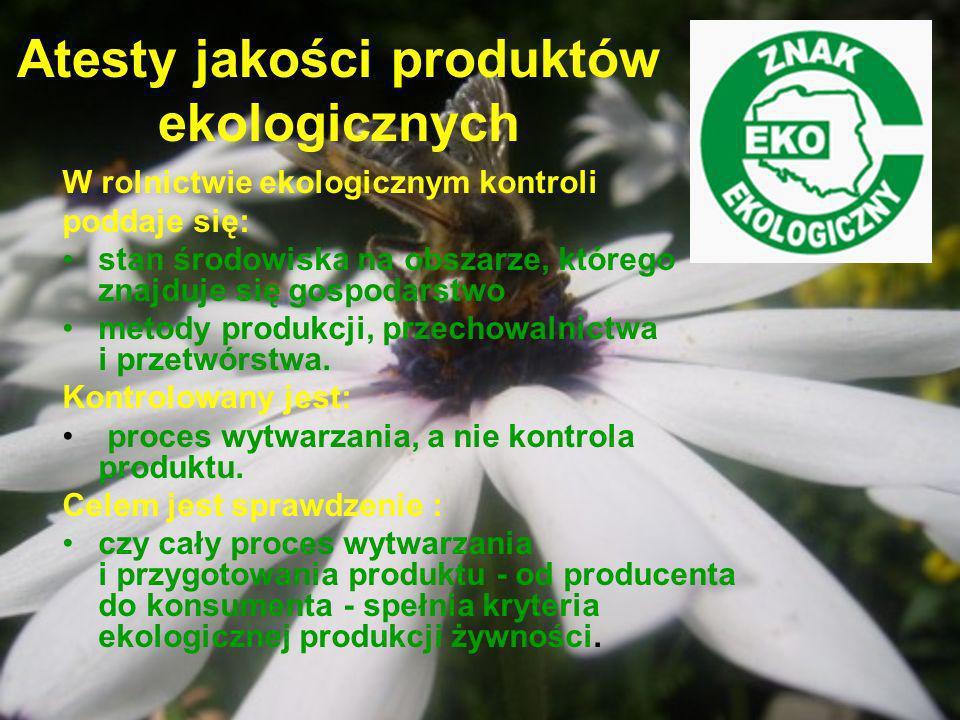 Atesty jakości produktów ekologicznych W rolnictwie ekologicznym kontroli poddaje się: stan środowiska na obszarze, którego znajduje się gospodarstwo
