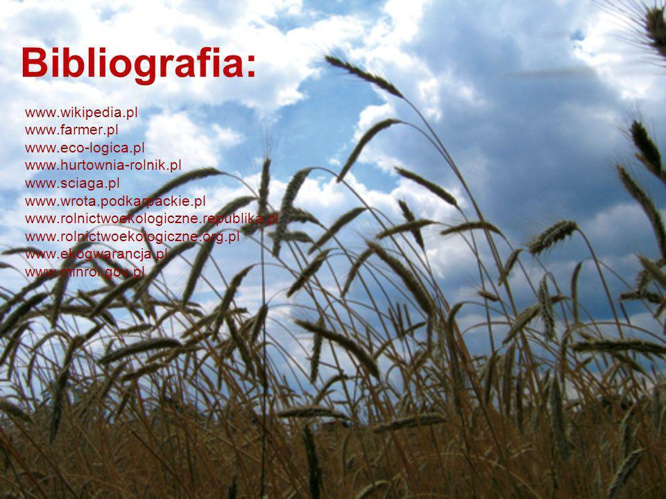 Bibliografia: www.wikipedia.pl www.farmer.pl www.eco-logica.pl www.hurtownia-rolnik.pl www.sciaga.pl www.wrota.podkarpackie.pl www.rolnictwoekologiczn