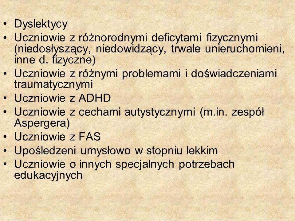 Dyslektycy Uczniowie z różnorodnymi deficytami fizycznymi (niedosłyszący, niedowidzący, trwale unieruchomieni, inne d. fizyczne) Uczniowie z różnymi p