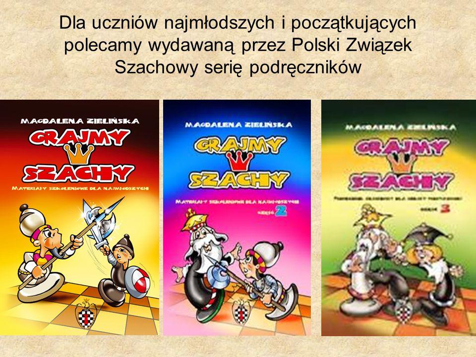 Dla uczniów najmłodszych i początkujących polecamy wydawaną przez Polski Związek Szachowy serię podręczników