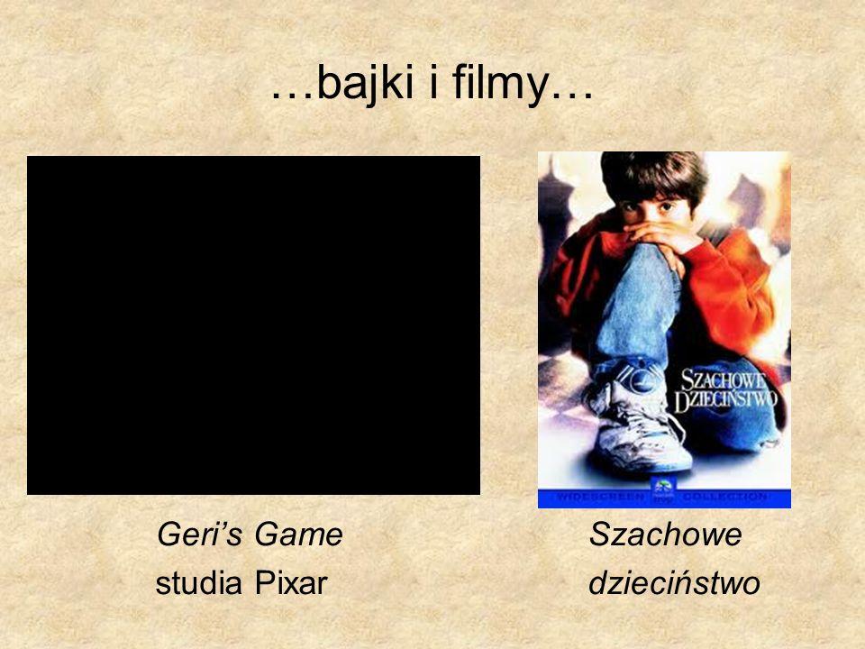 …bajki i filmy… Geris GameSzachowe studia Pixardzieciństwo