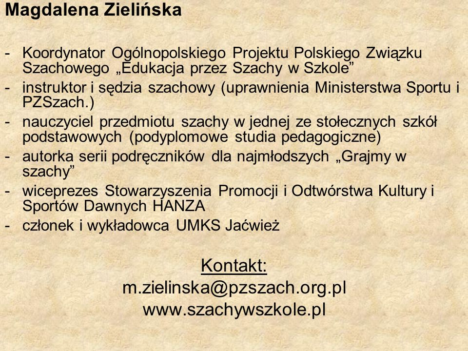 Magdalena Zielińska -Koordynator Ogólnopolskiego Projektu Polskiego Związku Szachowego Edukacja przez Szachy w Szkole -instruktor i sędzia szachowy (u