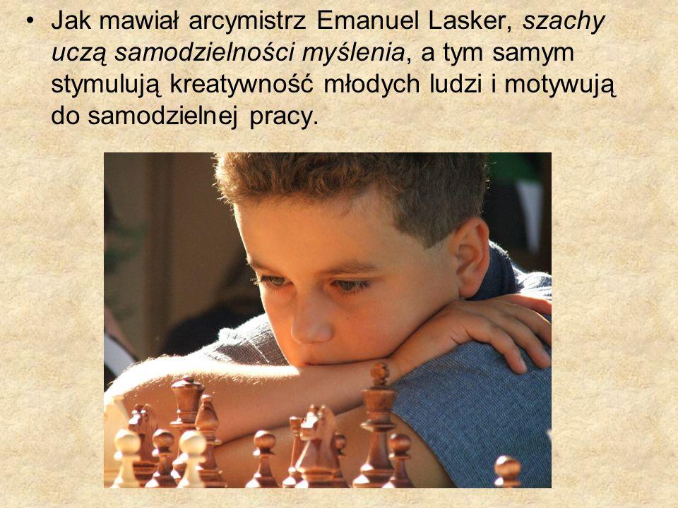 Jak mawiał arcymistrz Emanuel Lasker, szachy uczą samodzielności myślenia, a tym samym stymulują kreatywność młodych ludzi i motywują do samodzielnej