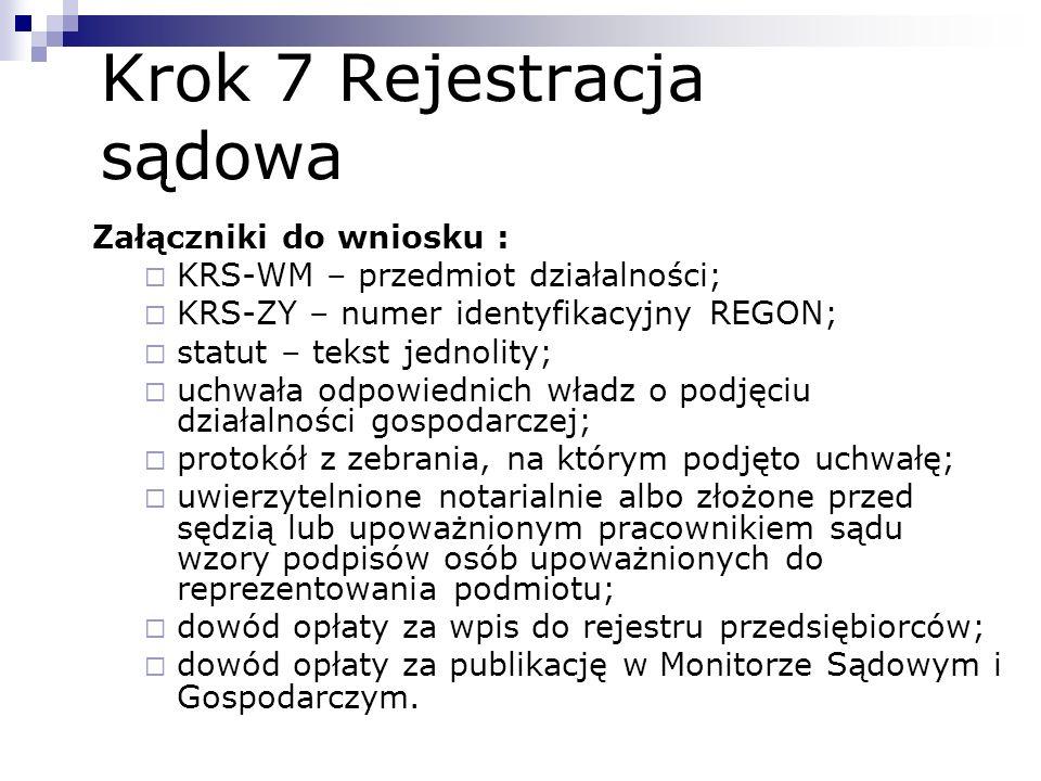 Krok 7 Rejestracja sądowa Załączniki do wniosku : KRS-WM – przedmiot działalności; KRS-ZY – numer identyfikacyjny REGON; statut – tekst jednolity; uch