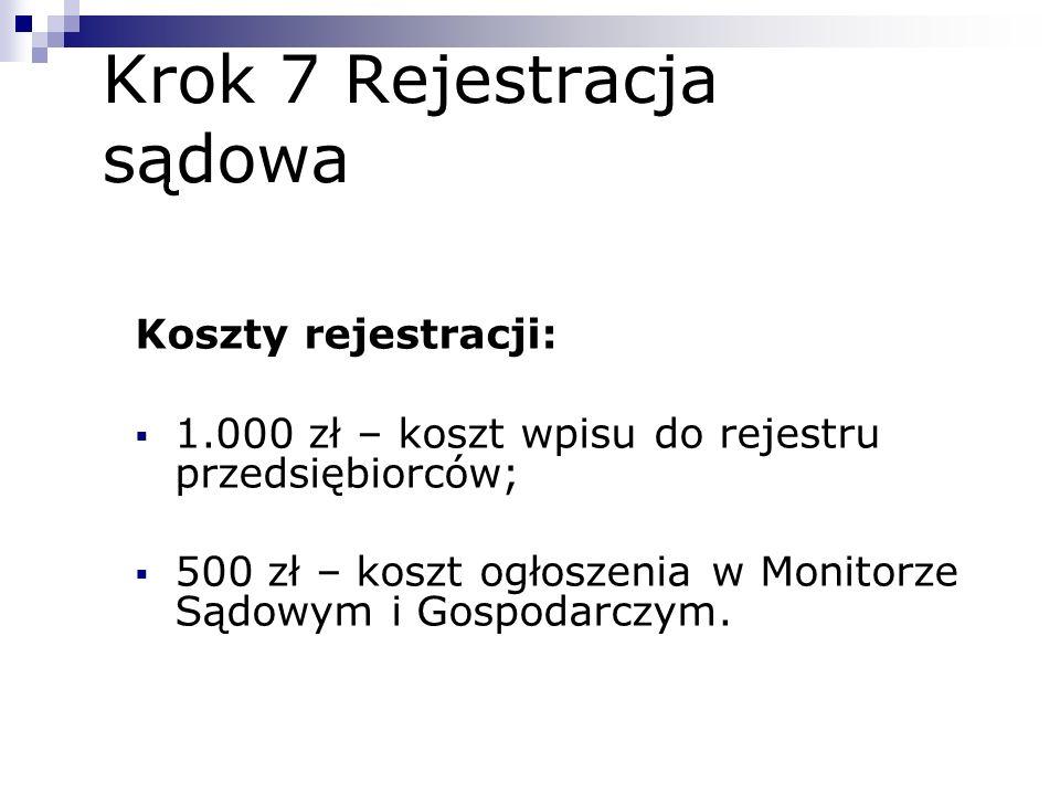 Krok 7 Rejestracja sądowa Koszty rejestracji: 1.000 zł – koszt wpisu do rejestru przedsiębiorców; 500 zł – koszt ogłoszenia w Monitorze Sądowym i Gosp