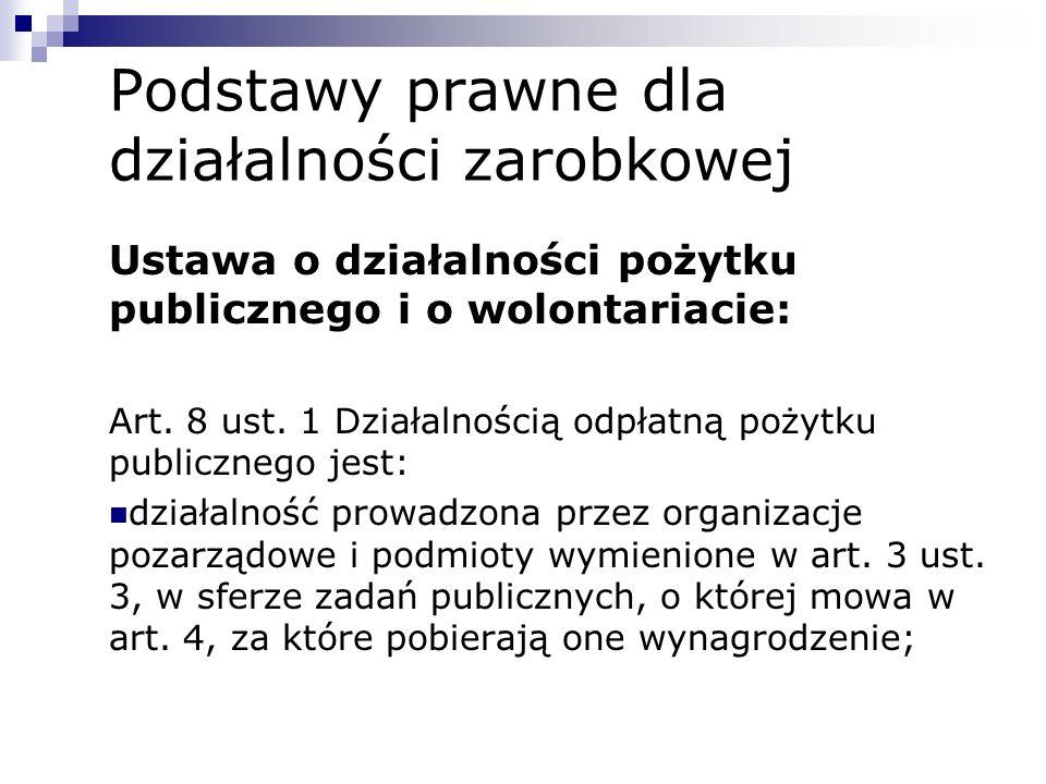 Podstawy prawne dla działalności zarobkowej Ustawa o działalności pożytku publicznego i o wolontariacie: Art. 8 ust. 1 Działalnością odpłatną pożytku