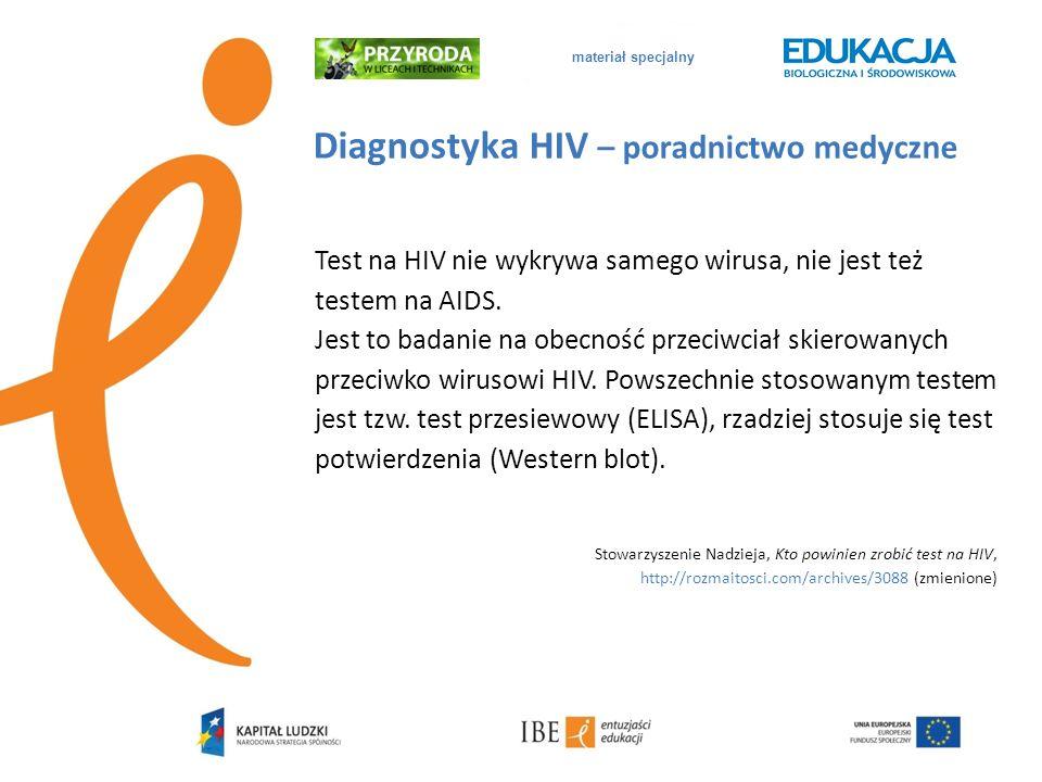 materiał specjalny Diagnostyka HIV – poradnictwo medyczne Test na HIV nie wykrywa samego wirusa, nie jest też testem na AIDS. Jest to badanie na obecn