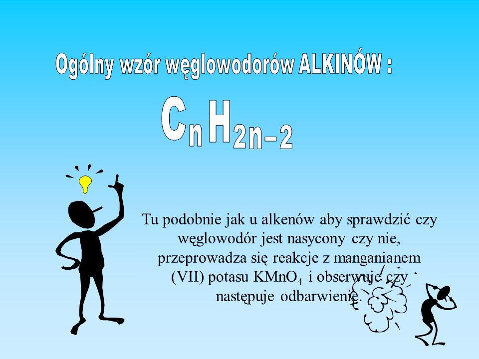Tu podobnie jak u alkenów aby sprawdzić czy węglowodór jest nasycony czy nie, przeprowadza się reakcje z manganianem (VII) potasu KMnO 4 i obserwuje c