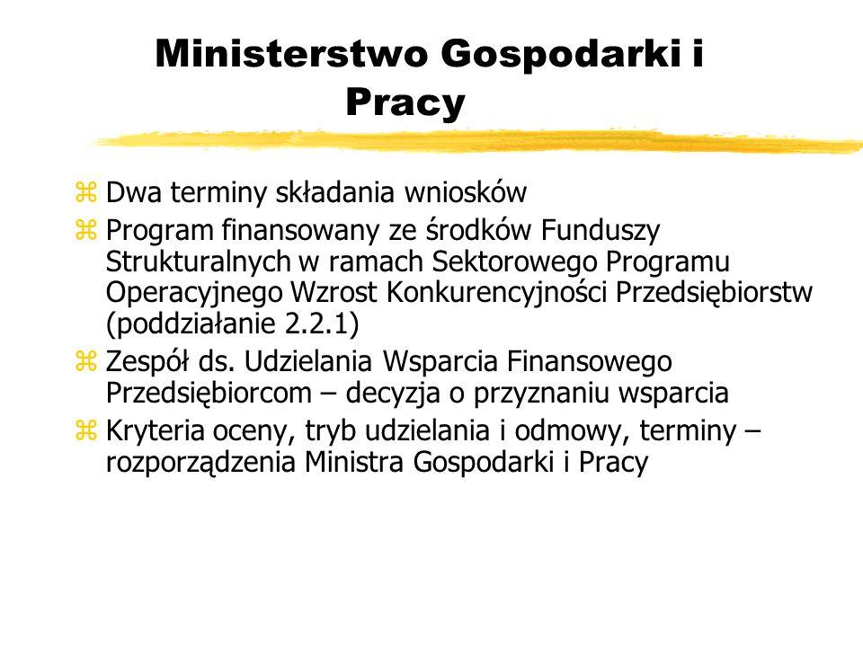 Ministerstwo Gospodarki i Pracy zDwa terminy składania wniosków zProgram finansowany ze środków Funduszy Strukturalnych w ramach Sektorowego Programu Operacyjnego Wzrost Konkurencyjności Przedsiębiorstw (poddziałanie 2.2.1) zZespół ds.