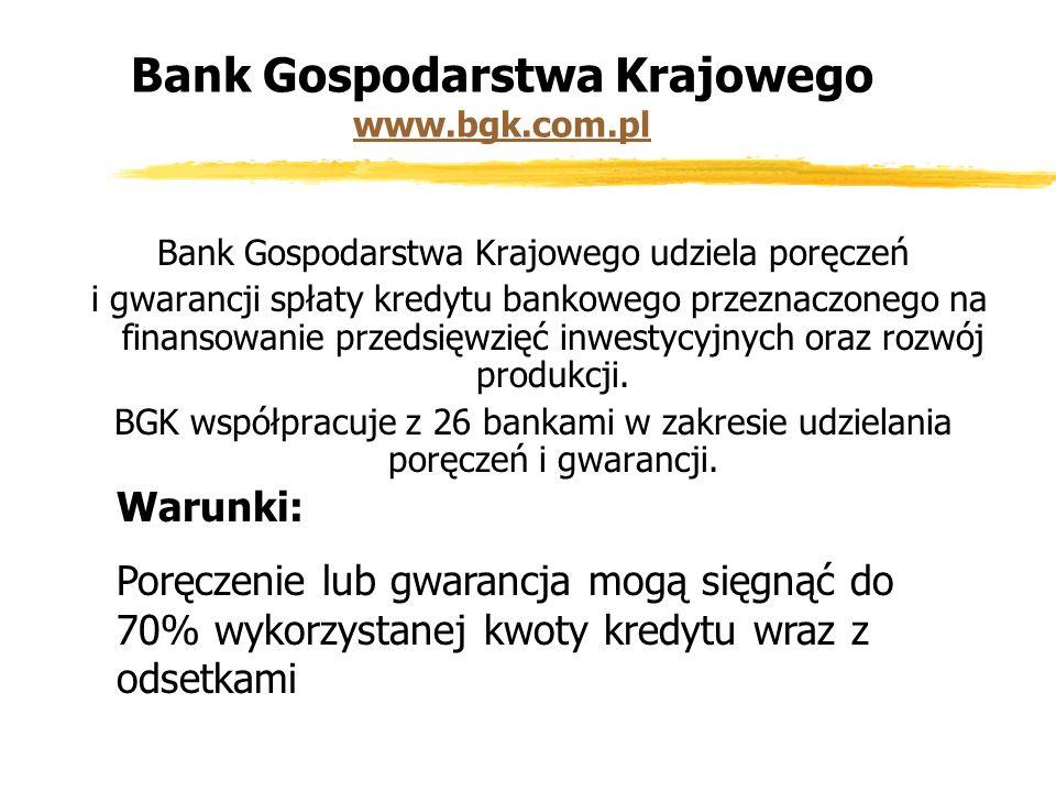 Bank Gospodarstwa Krajowego www.bgk.com.pl www.bgk.com.pl Bank Gospodarstwa Krajowego udziela poręczeń i gwarancji spłaty kredytu bankowego przeznaczonego na finansowanie przedsięwzięć inwestycyjnych oraz rozwój produkcji.