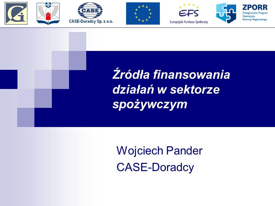Źródła finansowania działań w sektorze spożywczym Wojciech Pander CASE-Doradcy
