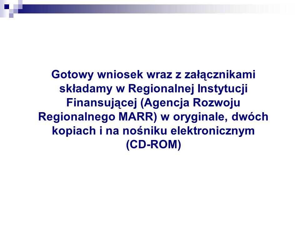Gotowy wniosek wraz z załącznikami składamy w Regionalnej Instytucji Finansującej (Agencja Rozwoju Regionalnego MARR) w oryginale, dwóch kopiach i na