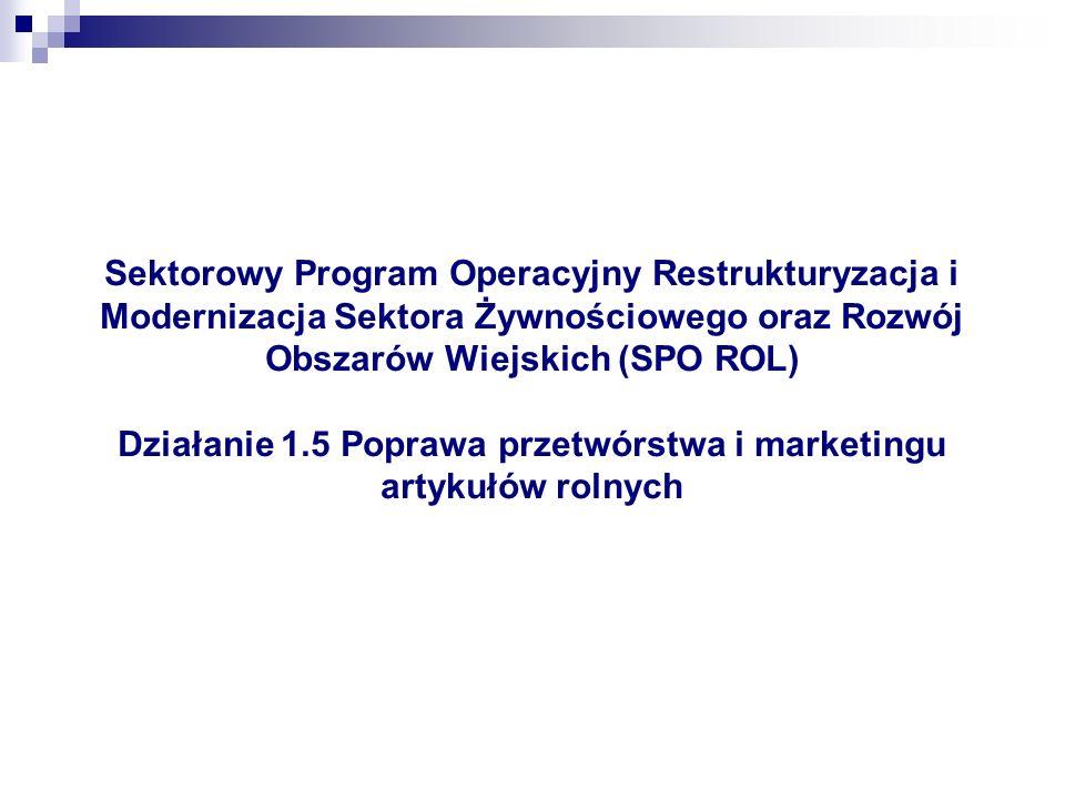 Sektorowy Program Operacyjny Restrukturyzacja i Modernizacja Sektora Żywnościowego oraz Rozwój Obszarów Wiejskich (SPO ROL) Działanie 1.5 Poprawa prze