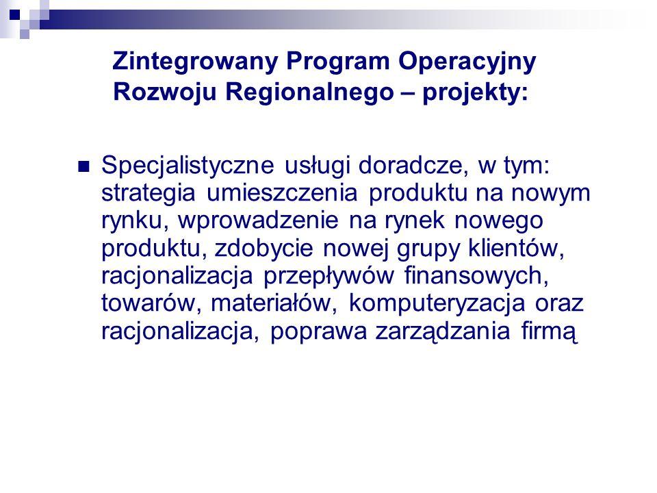 Zintegrowany Program Operacyjny Rozwoju Regionalnego – projekty: Specjalistyczne usługi doradcze, w tym: strategia umieszczenia produktu na nowym rynk
