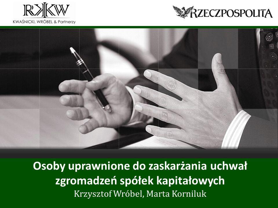 www.rkkw.pl Osoby uprawnione do zaskarżania uchwał zgromadzeń spółek kapitałowych Krzysztof Wróbel, Marta Korniluk