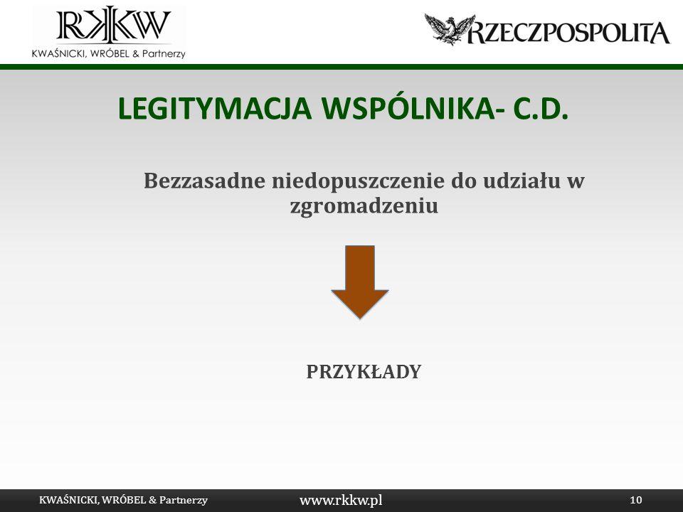 www.rkkw.pl LEGITYMACJA WSPÓLNIKA- C.D. Bezzasadne niedopuszczenie do udziału w zgromadzeniu PRZYKŁADY KWAŚNICKI, WRÓBEL & Partnerzy10