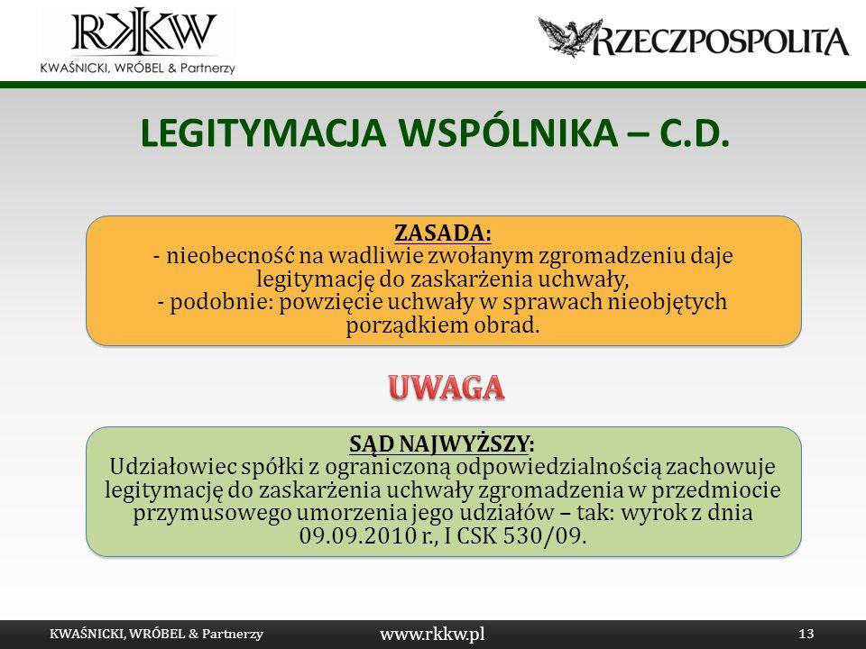 www.rkkw.pl LEGITYMACJA WSPÓLNIKA – C.D. KWAŚNICKI, WRÓBEL & Partnerzy13 ZASADA: - nieobecność na wadliwie zwołanym zgromadzeniu daje legitymację do z
