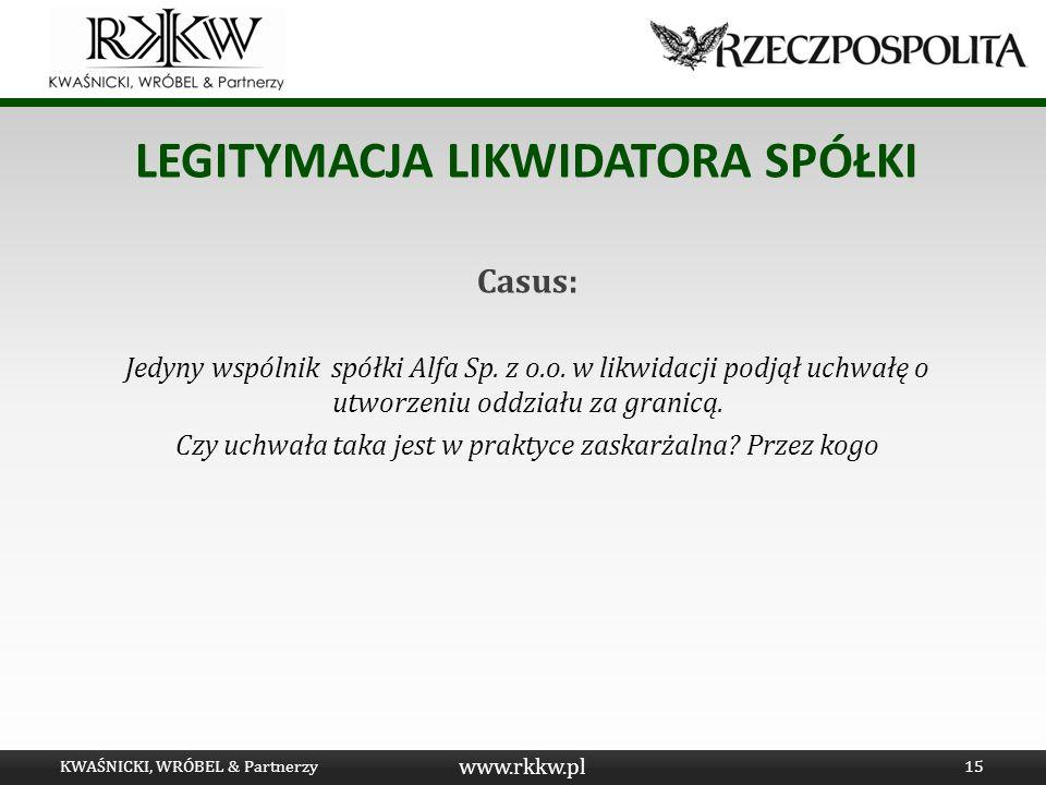 www.rkkw.pl LEGITYMACJA LIKWIDATORA SPÓŁKI Casus: Jedyny wspólnik spółki Alfa Sp. z o.o. w likwidacji podjął uchwałę o utworzeniu oddziału za granicą.