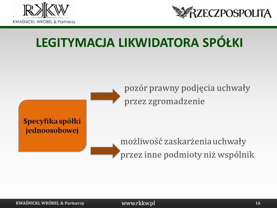 www.rkkw.pl LEGITYMACJA LIKWIDATORA SPÓŁKI pozór prawny podjęcia uchwały przez zgromadzenie możliwość zaskarżenia uchwały przez inne podmioty niż wspó