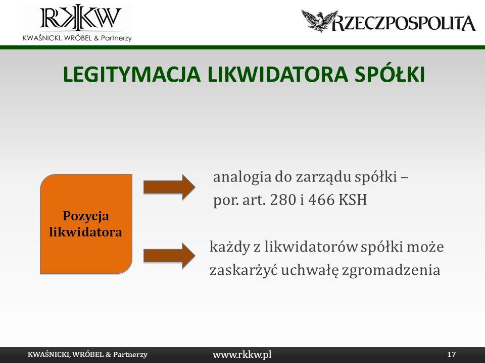 www.rkkw.pl LEGITYMACJA LIKWIDATORA SPÓŁKI analogia do zarządu spółki – por. art. 280 i 466 KSH każdy z likwidatorów spółki może zaskarżyć uchwałę zgr