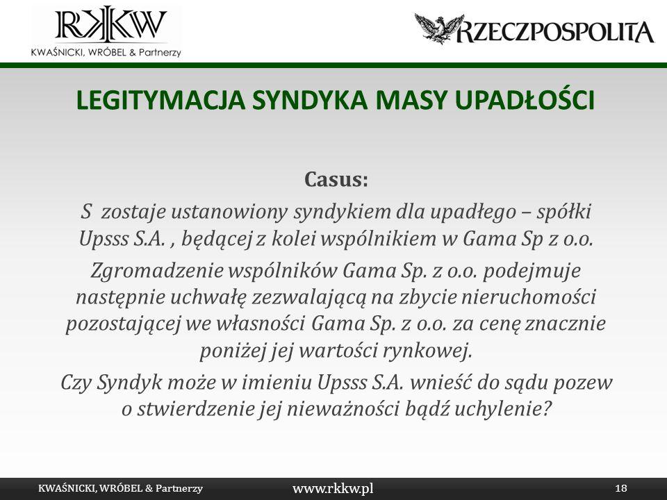 www.rkkw.pl LEGITYMACJA SYNDYKA MASY UPADŁOŚCI Casus: S zostaje ustanowiony syndykiem dla upadłego – spółki Upsss S.A., będącej z kolei wspólnikiem w