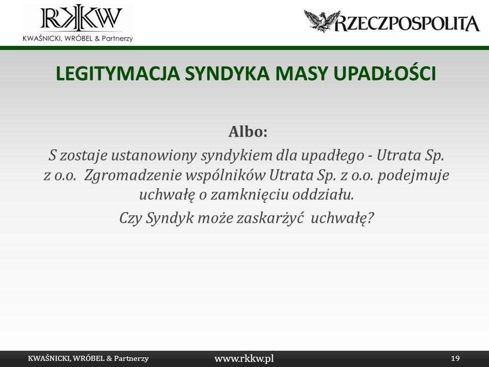 www.rkkw.pl LEGITYMACJA SYNDYKA MASY UPADŁOŚCI Albo: S zostaje ustanowiony syndykiem dla upadłego - Utrata Sp. z o.o. Zgromadzenie wspólników Utrata S