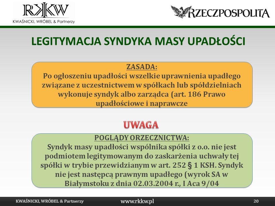 www.rkkw.pl LEGITYMACJA SYNDYKA MASY UPADŁOŚCI KWAŚNICKI, WRÓBEL & Partnerzy20 ZASADA: Po ogłoszeniu upadłości wszelkie uprawnienia upadłego związane