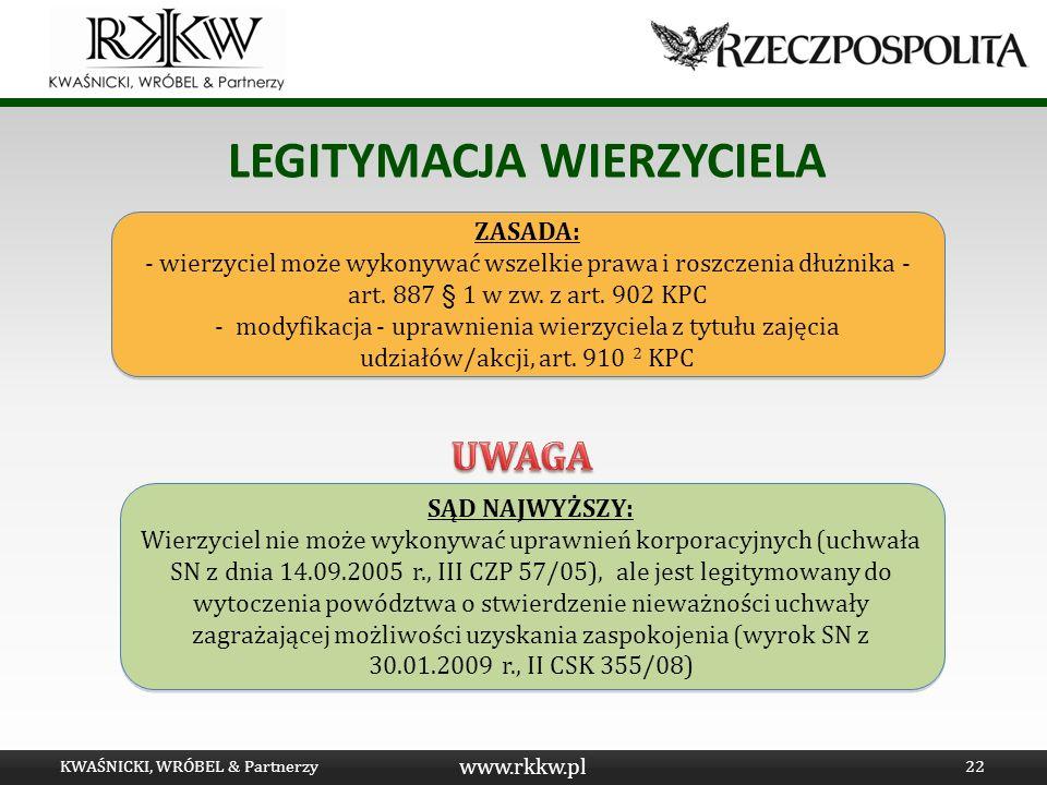 www.rkkw.pl LEGITYMACJA WIERZYCIELA KWAŚNICKI, WRÓBEL & Partnerzy22 ZASADA: - wierzyciel może wykonywać wszelkie prawa i roszczenia dłużnika - art. 88
