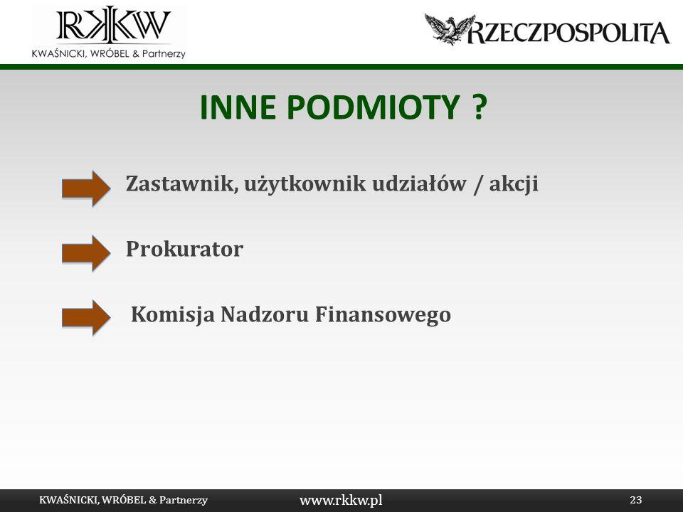 www.rkkw.pl INNE PODMIOTY ? Zastawnik, użytkownik udziałów / akcji Prokurator Komisja Nadzoru Finansowego KWAŚNICKI, WRÓBEL & Partnerzy23
