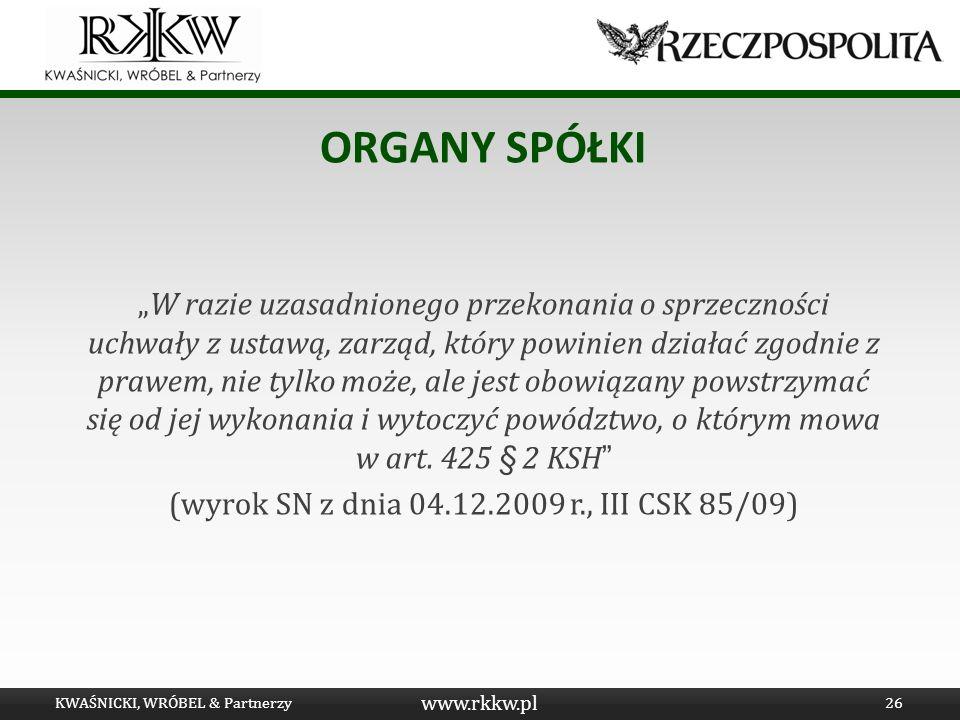 www.rkkw.pl ORGANY SPÓŁKI W razie uzasadnionego przekonania o sprzeczności uchwały z ustawą, zarząd, który powinien działać zgodnie z prawem, nie tylk