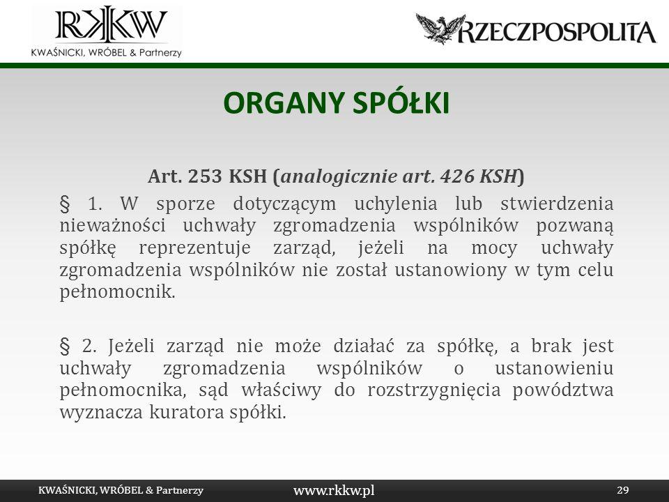 www.rkkw.pl ORGANY SPÓŁKI Art. 253 KSH (analogicznie art. 426 KSH) § 1. W sporze dotyczącym uchylenia lub stwierdzenia nieważności uchwały zgromadzeni
