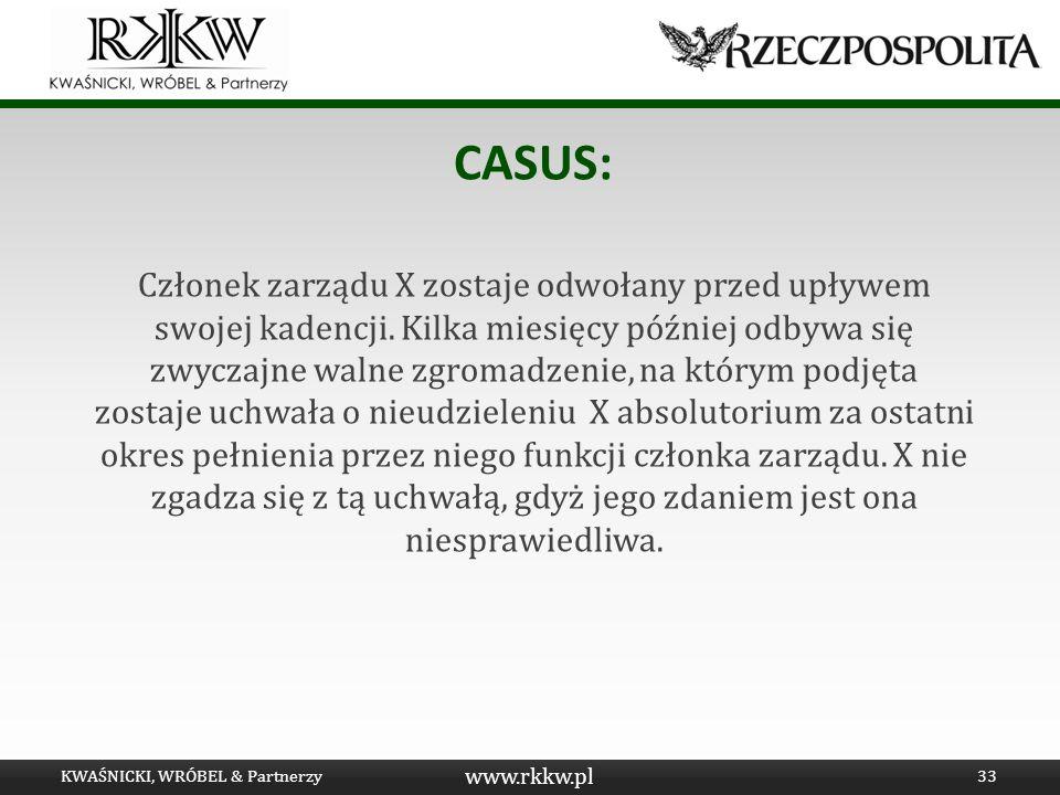 www.rkkw.pl CASUS: Członek zarządu X zostaje odwołany przed upływem swojej kadencji. Kilka miesięcy później odbywa się zwyczajne walne zgromadzenie, n
