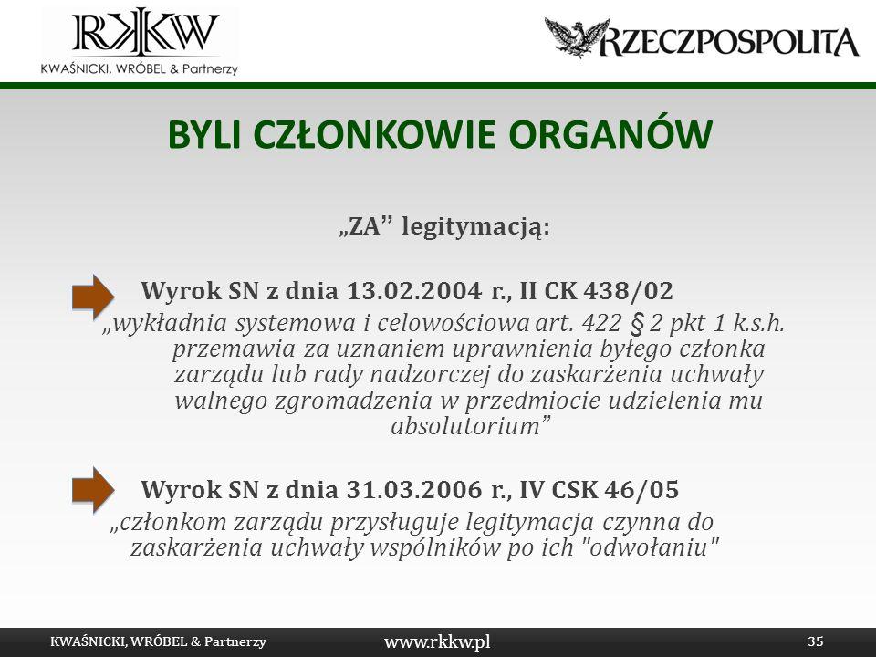 www.rkkw.pl BYLI CZŁONKOWIE ORGANÓW ZA legitymacją: Wyrok SN z dnia 13.02.2004 r., II CK 438/02 wykładnia systemowa i celowościowa art. 422 § 2 pkt 1