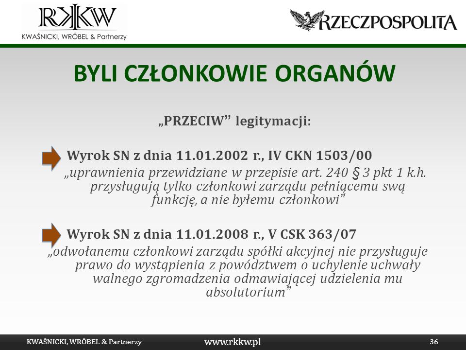 www.rkkw.pl BYLI CZŁONKOWIE ORGANÓW PRZECIW legitymacji: Wyrok SN z dnia 11.01.2002 r., IV CKN 1503/00 uprawnienia przewidziane w przepisie art. 240 §