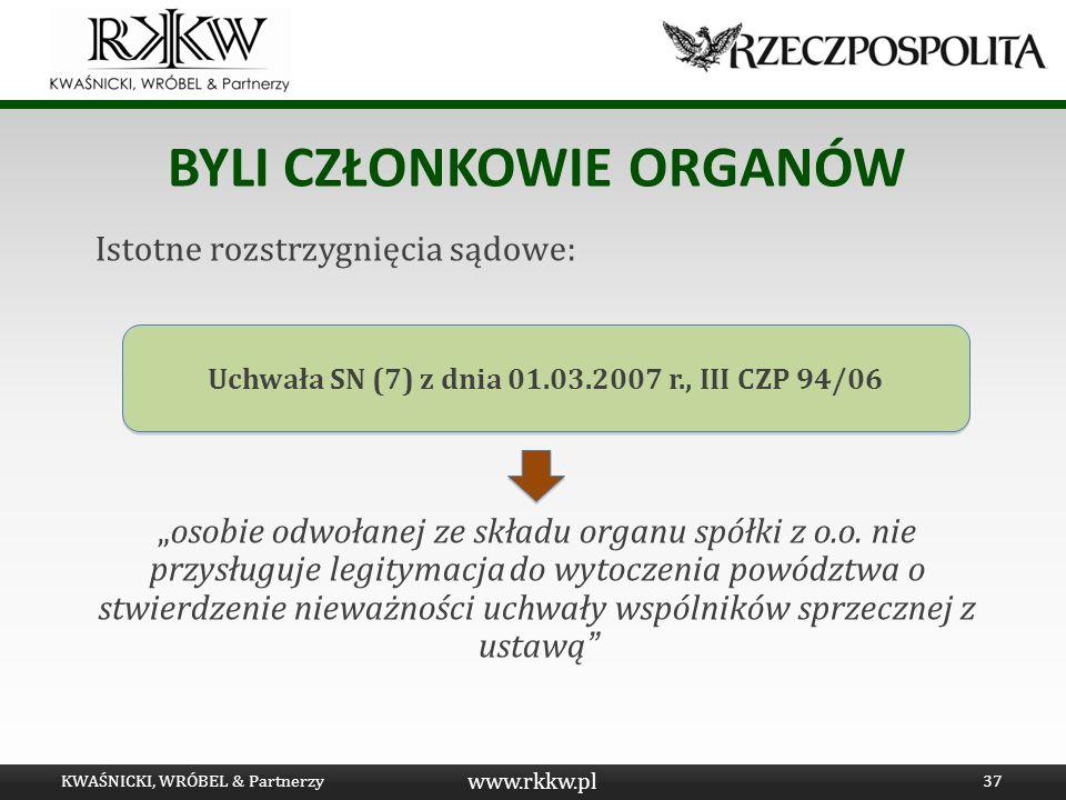 www.rkkw.pl BYLI CZŁONKOWIE ORGANÓW Istotne rozstrzygnięcia sądowe: osobie odwołanej ze składu organu spółki z o.o. nie przysługuje legitymacja do wyt