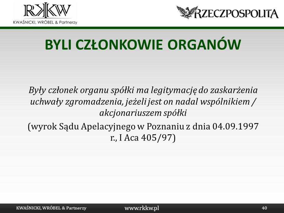 www.rkkw.pl BYLI CZŁONKOWIE ORGANÓW Były członek organu spółki ma legitymację do zaskarżenia uchwały zgromadzenia, jeżeli jest on nadal wspólnikiem /