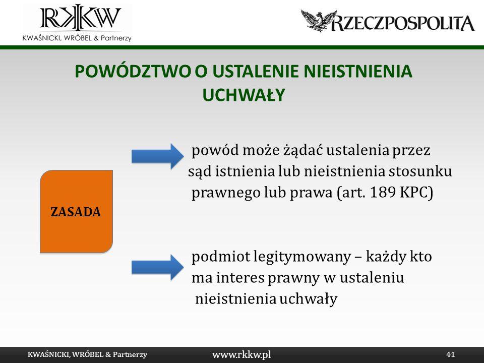 www.rkkw.pl POWÓDZTWO O USTALENIE NIEISTNIENIA UCHWAŁY powód może żądać ustalenia przez sąd istnienia lub nieistnienia stosunku prawnego lub prawa (ar