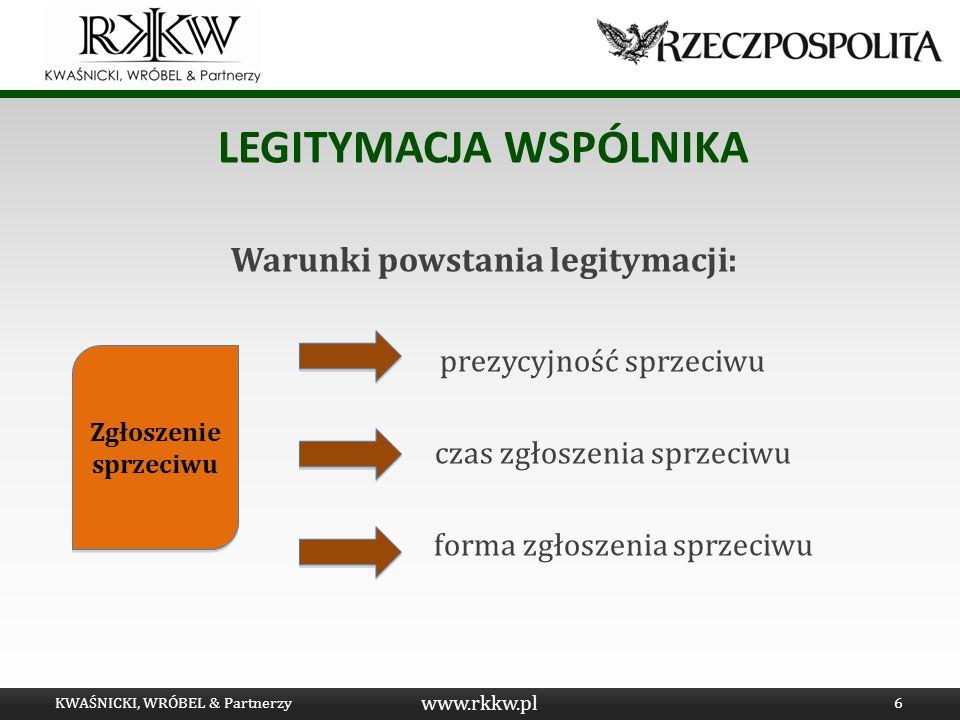 www.rkkw.pl LEGITYMACJA WSPÓLNIKA Warunki powstania legitymacji: prezycyjność sprzeciwu czas zgłoszenia sprzeciwu forma zgłoszenia sprzeciwu KWAŚNICKI