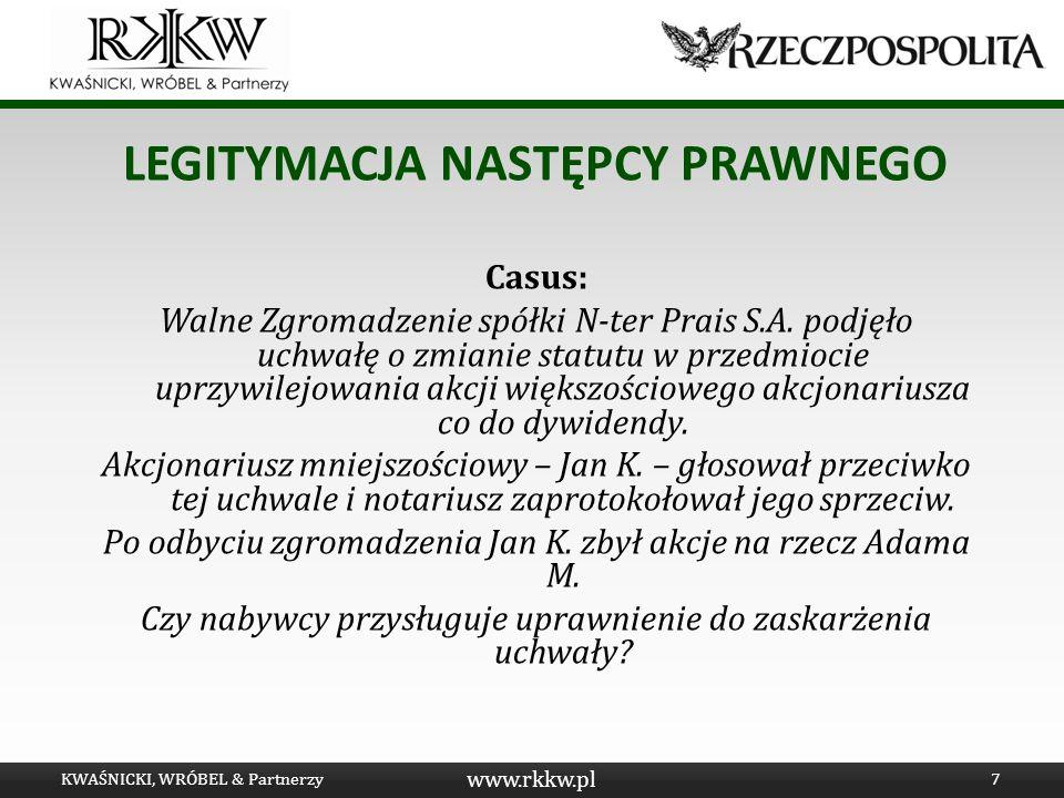 www.rkkw.pl LEGITYMACJA NASTĘPCY PRAWNEGO głosowanie przeciwko uchwale zgłoszenie sprzeciwu KWAŚNICKI, WRÓBEL & Partnerzy8 Przesłanki legitymacji