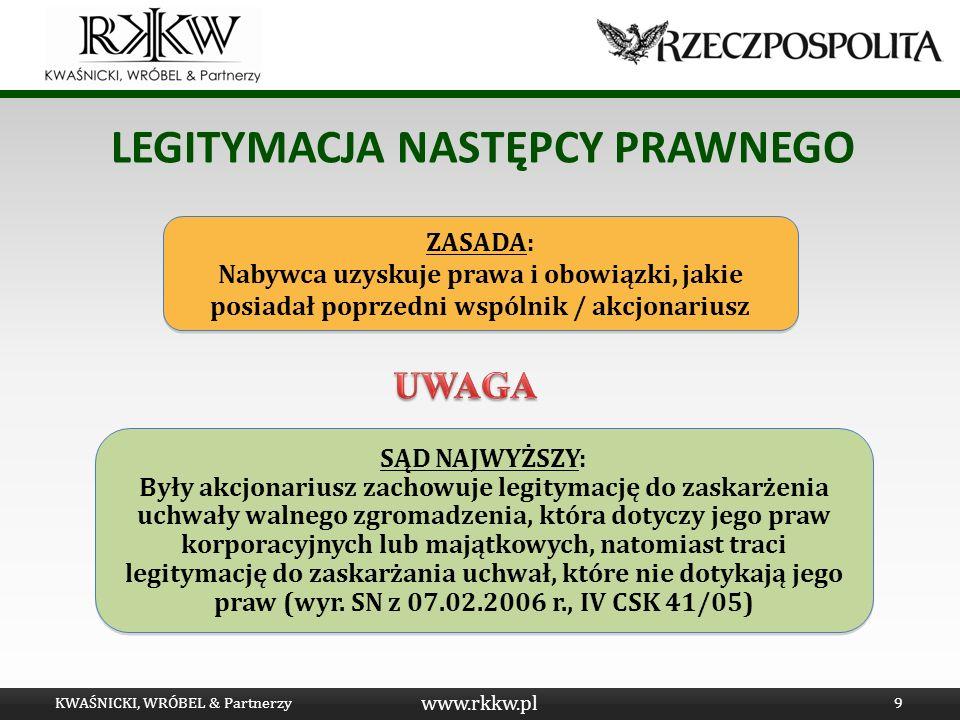 www.rkkw.pl LEGITYMACJA NASTĘPCY PRAWNEGO KWAŚNICKI, WRÓBEL & Partnerzy9 ZASADA: Nabywca uzyskuje prawa i obowiązki, jakie posiadał poprzedni wspólnik