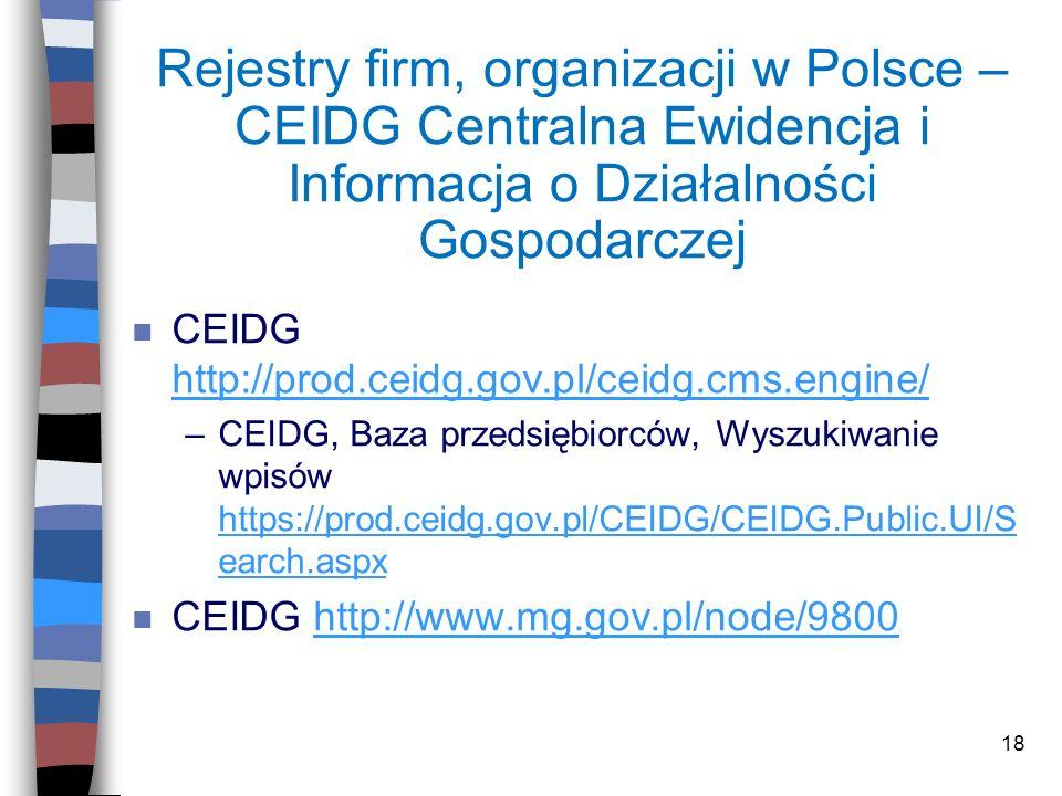 18 Rejestry firm, organizacji w Polsce – CEIDG Centralna Ewidencja i Informacja o Działalności Gospodarczej n CEIDG http://prod.ceidg.gov.pl/ceidg.cms