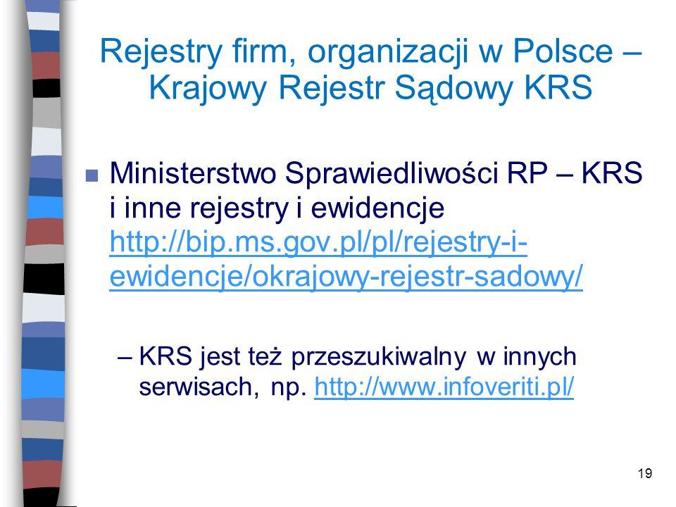 19 Rejestry firm, organizacji w Polsce – Krajowy Rejestr Sądowy KRS n Ministerstwo Sprawiedliwości RP – KRS i inne rejestry i ewidencje http://bip.ms.