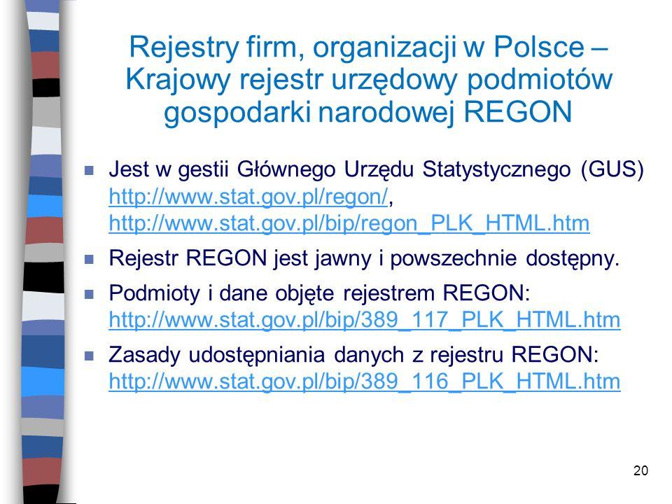 20 Rejestry firm, organizacji w Polsce – Krajowy rejestr urzędowy podmiotów gospodarki narodowej REGON n Jest w gestii Głównego Urzędu Statystycznego