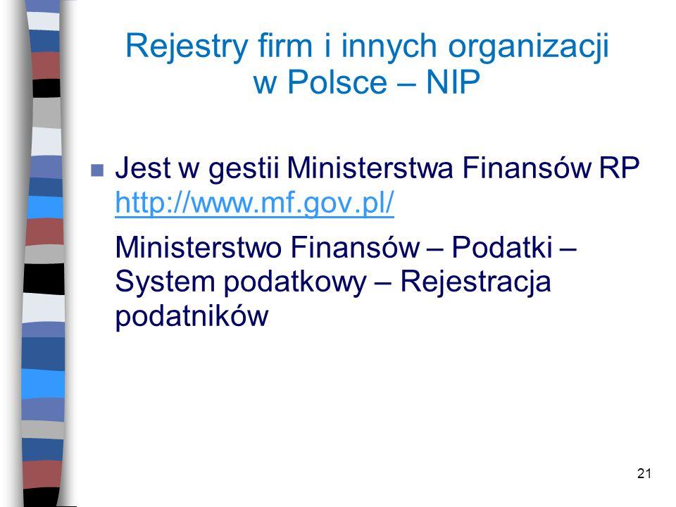 21 Rejestry firm i innych organizacji w Polsce – NIP n Jest w gestii Ministerstwa Finansów RP http://www.mf.gov.pl/ http://www.mf.gov.pl/ Ministerstwo