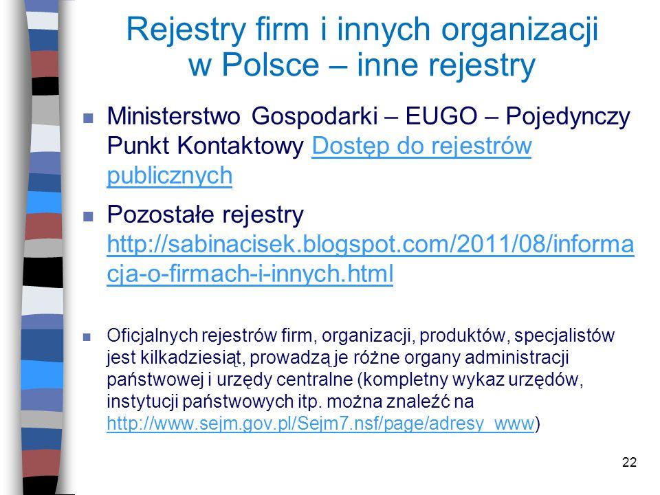 22 Rejestry firm i innych organizacji w Polsce – inne rejestry n Ministerstwo Gospodarki – EUGO – Pojedynczy Punkt Kontaktowy Dostęp do rejestrów publ
