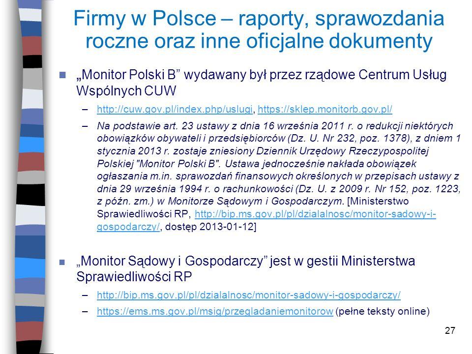 27 Firmy w Polsce – raporty, sprawozdania roczne oraz inne oficjalne dokumenty n Monitor Polski B wydawany był przez rządowe Centrum Usług Wspólnych C