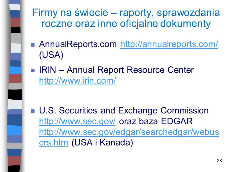28 Firmy na świecie – raporty, sprawozdania roczne oraz inne oficjalne dokumenty n AnnualReports.com http://annualreports.com/ (USA)http://annualrepor