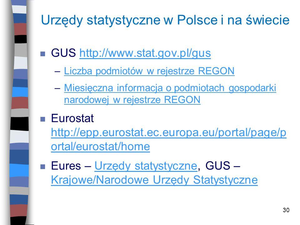 30 Urzędy statystyczne w Polsce i na świecie n GUS http://www.stat.gov.pl/gushttp://www.stat.gov.pl/gus –Liczba podmiotów w rejestrze REGONLiczba podm