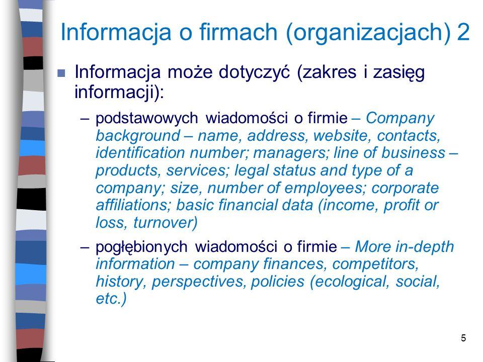 5 Informacja o firmach (organizacjach) 2 n Informacja może dotyczyć (zakres i zasięg informacji): –podstawowych wiadomości o firmie – Company backgrou