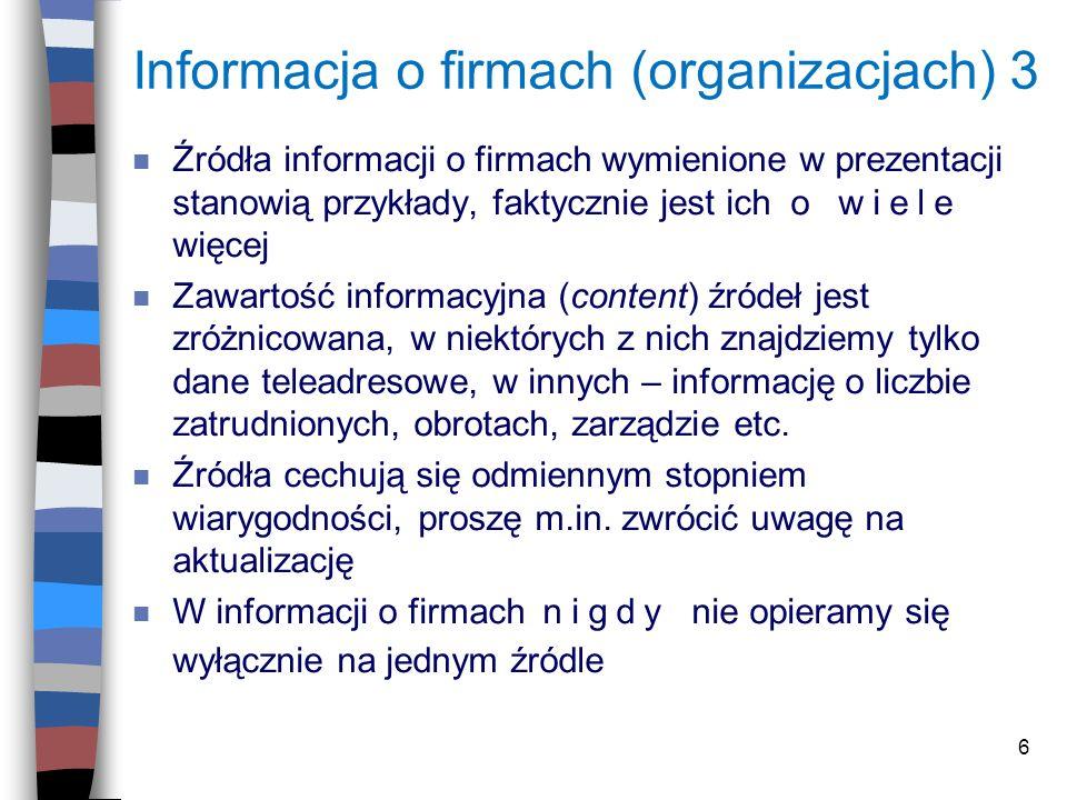 6 Informacja o firmach (organizacjach) 3 n Źródła informacji o firmach wymienione w prezentacji stanowią przykłady, faktycznie jest ich o wiele więcej